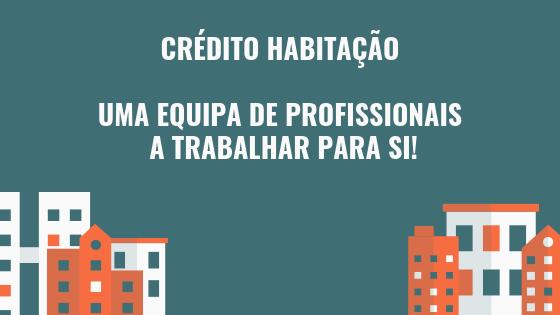 Crédito Habitação – Uma equipa de profissionais a trabalhar para si!