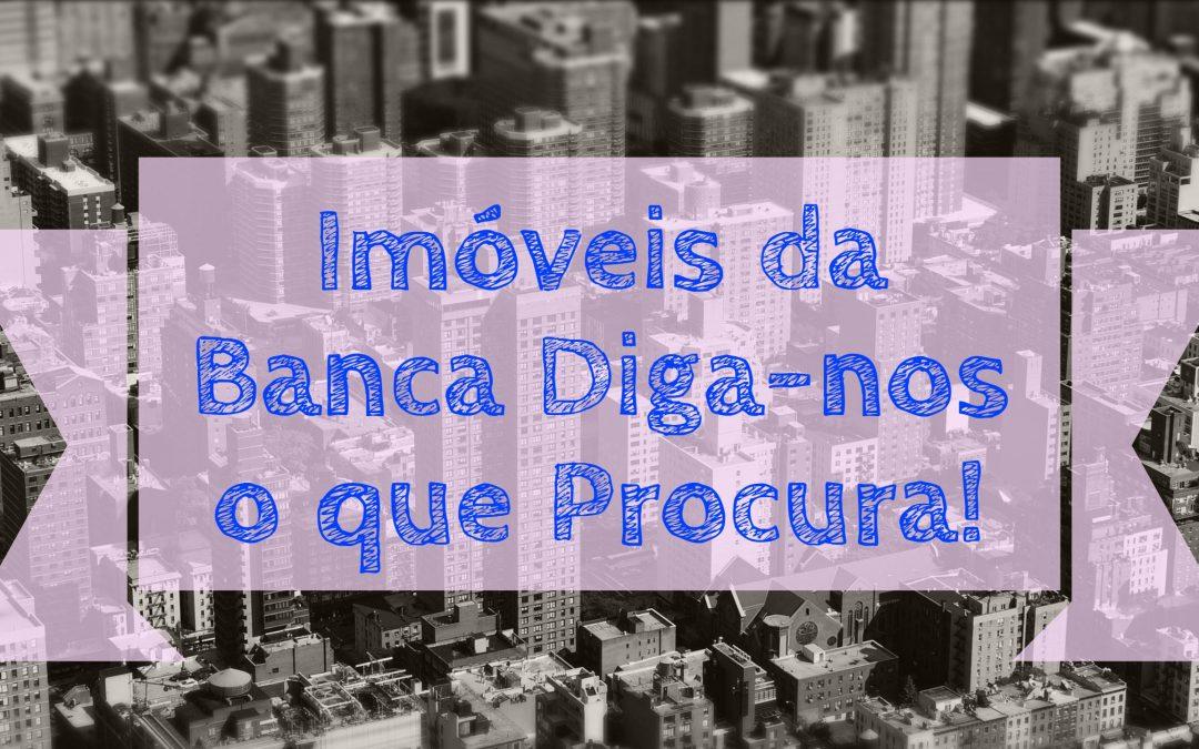 Imóveis da Banca – Diga-nos o que Procura!