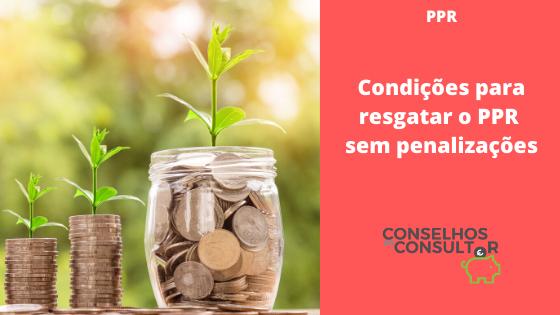 PPR – Condições para resgatar o PPR sem penalizações