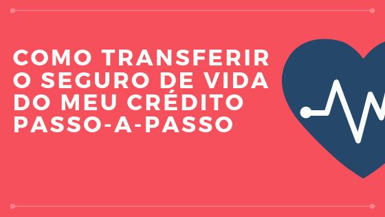 Como transferir o seguro de vida do meu crédito passo-a-passo