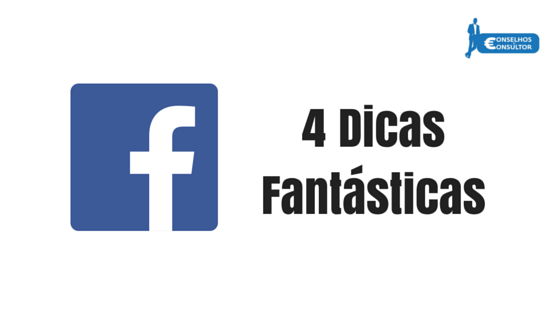 4 Dicas Fantásticas para usar no Facebook