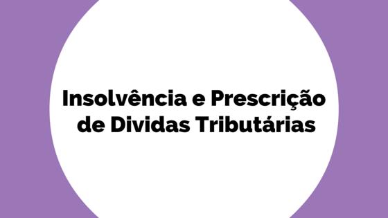 Insolvência e Prescrição de Dividas Tributárias