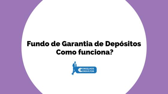 Fundo de Garantia de Depósitos – Como funciona?