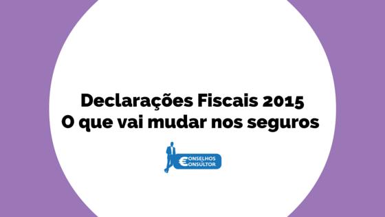 Declarações Fiscais 2015 – O que vai mudar nos seguros
