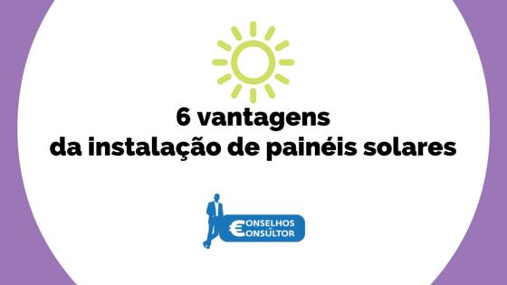 6 vantagens da instalação de painéis solares