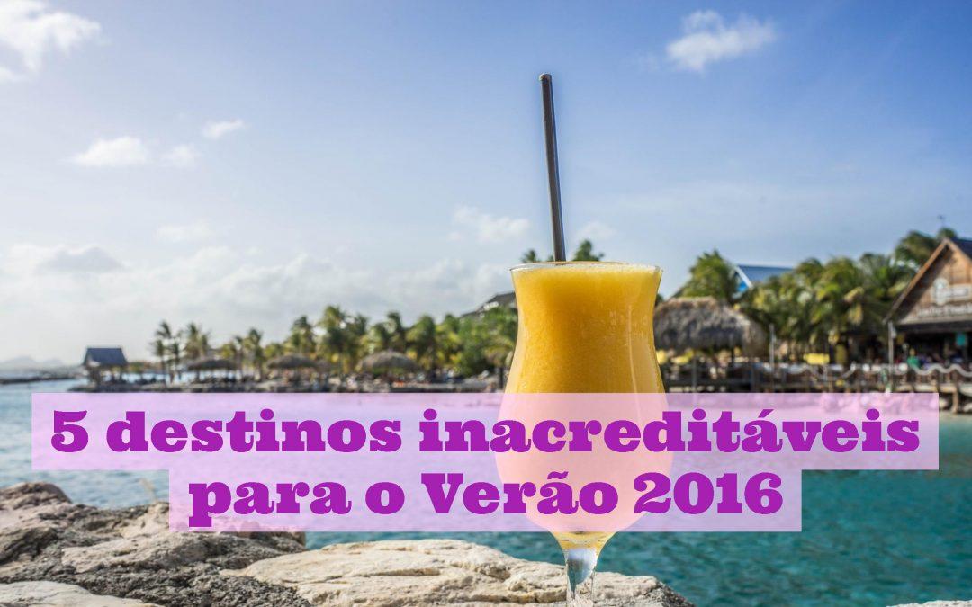 5 destinos inacreditáveis para o Verão 2016