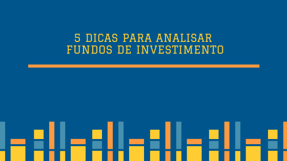 5 dicas para analisar fundos de investimento