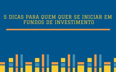 5 dicas para quem quer se iniciar em fundos de investimento