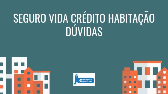 Seguro Vida Crédito Habitação – Dúvidas