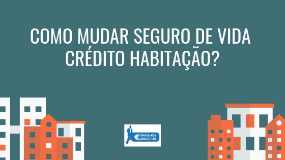 Como mudar seguro de vida crédito habitação?