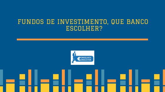 Fundos de investimento, que banco escolher?