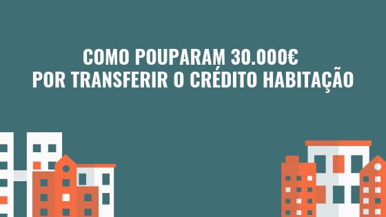 Como Pouparam 30.000€ por Transferir Crédito Habitação