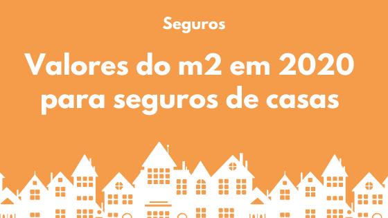 Valores do m2 em 2020 para seguros de casas