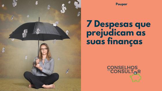 7 Despesas que prejudicam as suas finanças