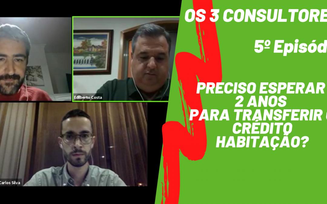 Os 3 Consultores 5º Episódio: Alargamento da moratória dos créditos | Preciso esperar 2 anos para transferir o crédito habitação?