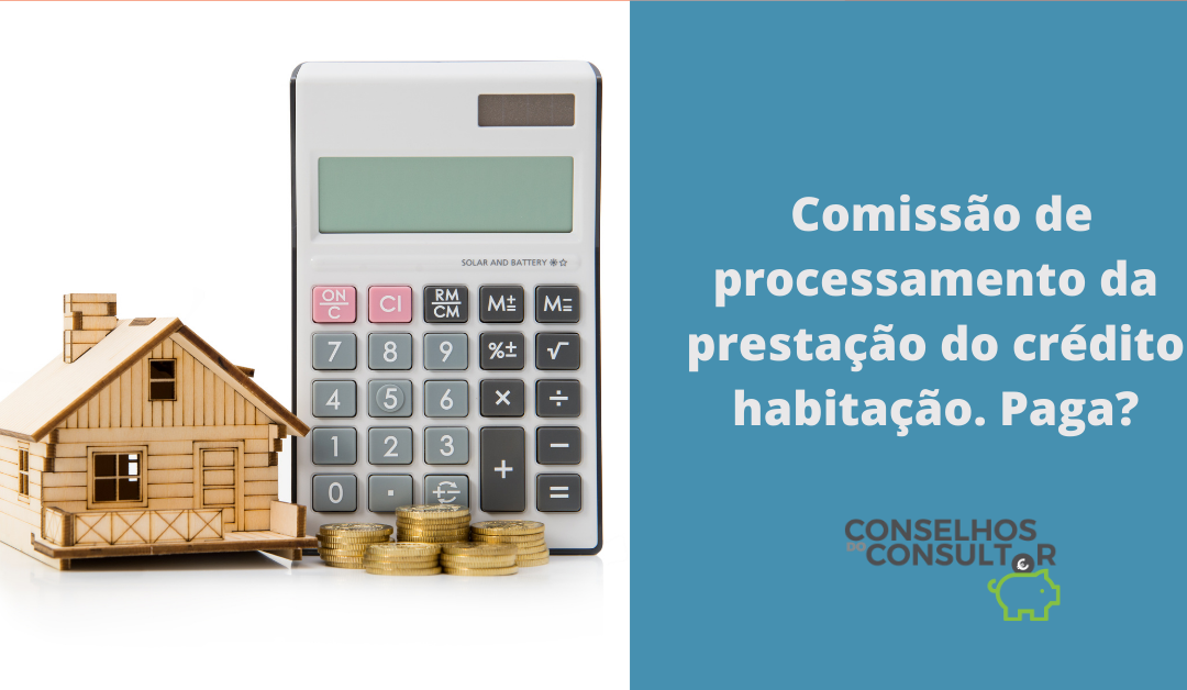 Comissão de processamento da prestação do crédito habitação. Paga?