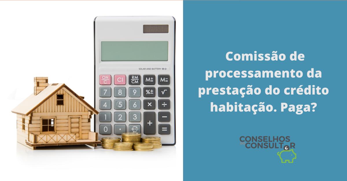 Comissão de processamento da prestação do crédito habitação
