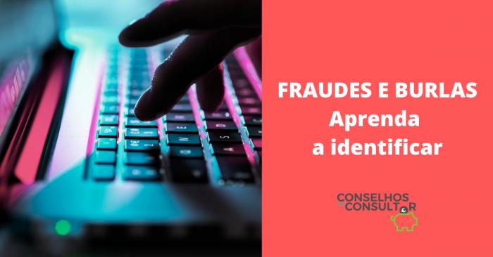 Fraudes e Burlas – Aprenda a identificar