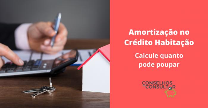 Amortização no Crédito Habitação – Calcule quanto pode poupar!