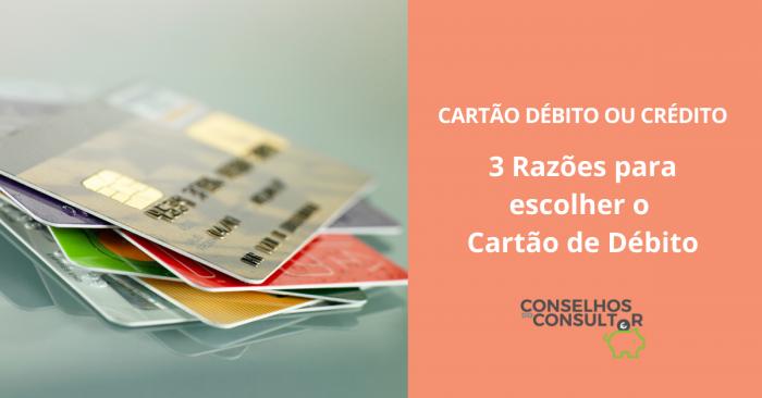 3 Razões para escolher o Cartão de Débito (e não de Crédito)