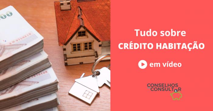Tudo sobre Crédito Habitação (em vídeo)