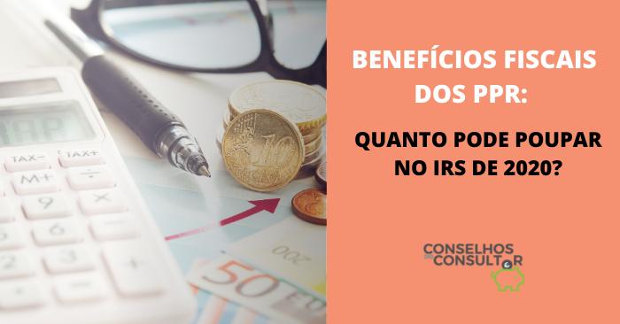 Benefícios fiscais dos PPR: Quanto pode poupar no IRS de 2020?