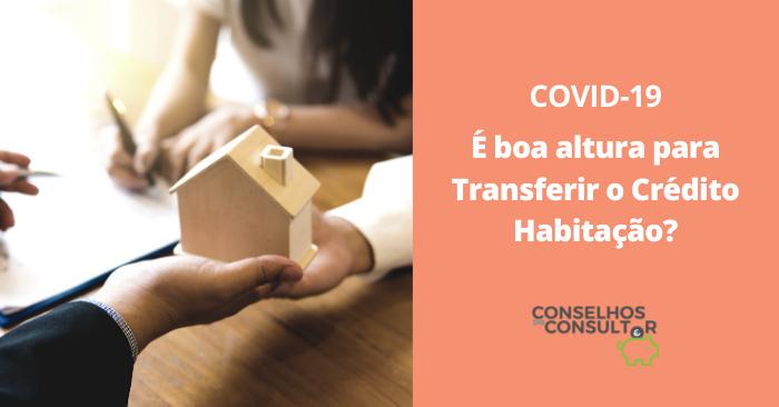 Covid-19: é boa altura para Transferir o Crédito Habitação?