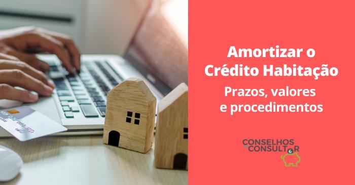 Amortizar o Crédito Habitação: prazos, valores e procedimentos