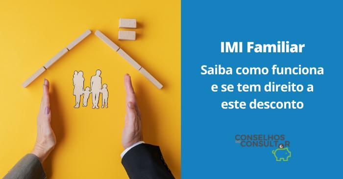 IMI Familiar: saiba como funciona e se tem direito ao desconto