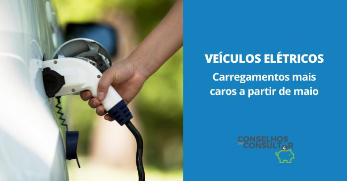 Veículos Elétricos: carregamentos mais caros a partir de maio