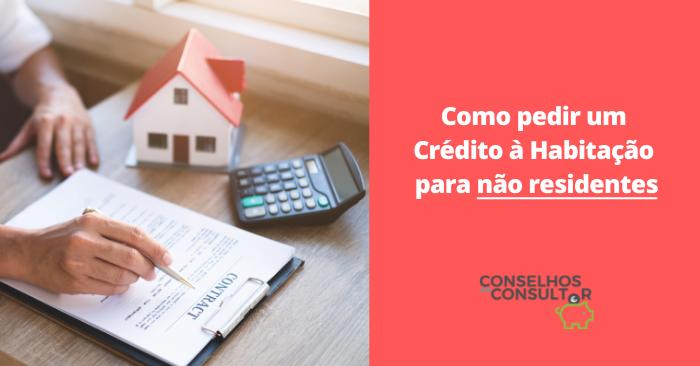 Como pedir um Crédito à Habitação para não residentes