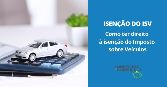Como ter direito à isenção do Imposto sobre Veículos (ISV)?