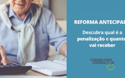 Reforma Antecipada: qual é a penalização e quanto vai receber