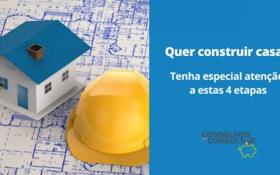 Construir Casa: tenha atenção a estas 4 etapas