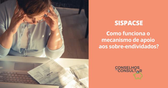 SISPACSE: como funciona o mecanismo de apoio aos sobre-endividados?