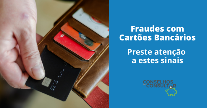 Fraudes com Cartões Bancários – Preste atenção a estes sinais!