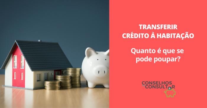 Transferir o Crédito à Habitação: quanto é que se poupa?