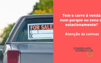 Tem o carro à venda num parque ou zona de estacionamento? Atenção às coimas!