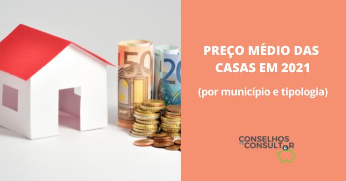 Preço das Casas em 2021 (por município e tipologia)