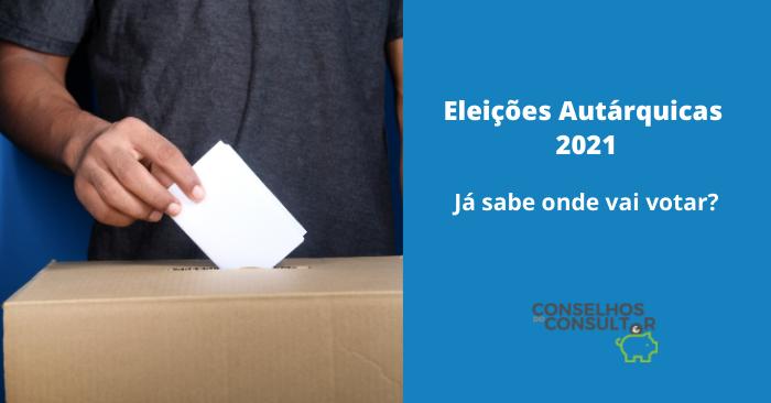 Eleições Autárquicas 2021 – Já sabe onde vai votar?