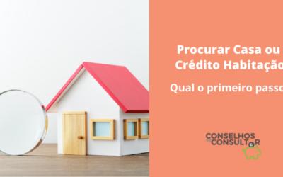 Procurar Casa ou Crédito à Habitação – Qual o primeiro passo?