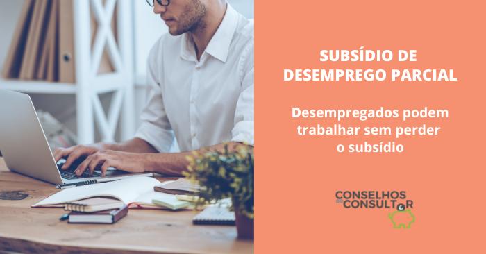 Subsídio de Desemprego Parcial – Possibilidade de trabalhar sem perder o subsídio